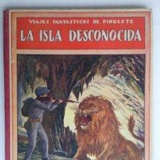 Libros antiguos - LA ISLA DESCONOCIDA, VIAJES FANTASTICOS DE PIRULETE, 1934, EDITORIAL RAMON SOPENA - 36239309