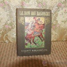 Libros antiguos: 2771- LE BON ROI DAGOBERT. GABRIEL DE LAUTREC. EDIT. PIERRE LAFITTE. S/F. . Lote 36345561