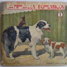Libros antiguos: EL REINO ANIMAL PARA NIÑOS, ANIMALES DOMESTICOS, Nº 1 , EDITOR RAMON SOPENA. Lote 36550551