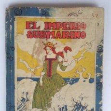 Libros antiguos: EL IMPERIO SUBMARINO, BIBLIOTECA ESCOLAR RECREATIVA Nº 16, S. CALLEJA. Lote 36551146