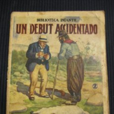 Libros antiguos: UN DEBUT ACCIDENTADO. BIBLIOTECA INFANTIL. RAMON SOPENA BARCELONA 1933.. Lote 38465812