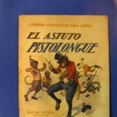 Libros antiguos: CUENTOS ILUSTRADOS PARA NIÑOS. EL ASTUTO PISTOLONGUE. EDITORIAL SOPENA.. Lote 38713066