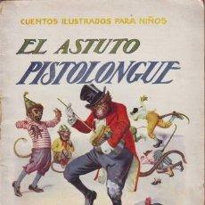 Libros antiguos: EL ASTUTO PISTOLONGUE. CUENTOS ILUSTRADOS PARA NIÑOS.. Lote 39643806
