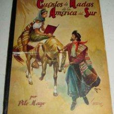 Libros antiguos: ANTIGUO CUENTOS DE HADAS DE LA AMERICA DEL SUR - ORIGINALES DE PILO MAYO, CUBIERTA DE LOZANO OLIVARE. Lote 38251678