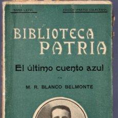 Libros antiguos: EL ÚLTIMO CUENTO AZUL. M. R. BLANCO BELMONTE. BIBLIOTECA PATRIA. MADRID. 1922.. Lote 41002945