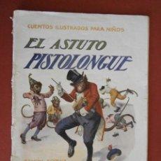 Libros antiguos: EL ASTUTO PISTOLONGUE. CUENTOS ILUSTRADOS PARA NIÑOS. Lote 41340090