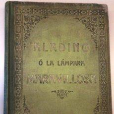Libros antiguos: ANTIGUO CUENTO ALADINO O LA LAMPARA MARAVILLOSA, AÑO 1910,MAS DE UN SIGLO DE ANTIGUEDAD,ORIENTE. Lote 44971584