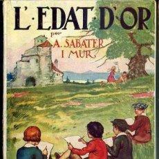 Libros antiguos: SABATER I MUR : L'EDAT D'OR (MENTORA 1931) MUY ILUSTRADO . EN CATALÁN. Lote 47239335