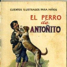 Libros antiguos: EL PERRO DE ANTOÑITO (CUENTOS ILUSTRADOS PARA NIÑOS SOPENA, C. 1930) . Lote 49587129