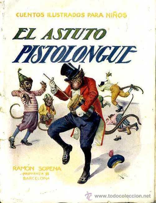 EL ASTUTO PISTOLONGUE (CUENTOS ILUSTRADOS PARA NIÑOS SOPENA C. 1930) (Libros Antiguos, Raros y Curiosos - Literatura Infantil y Juvenil - Cuentos)