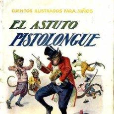 Libros antiguos: EL ASTUTO PISTOLONGUE (CUENTOS ILUSTRADOS PARA NIÑOS SOPENA C. 1930). Lote 50596282