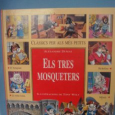 Libros antiguos: LIBRO. ALEXANDRE DUMAS. ELS TRES MOSQUETERS. 2000 CATALAN. TONY WOLF. CLASSICS PER ALS MES PETITS. Lote 51087041