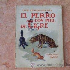 Libros antiguos: EL PERRO CON PIEL DE TIGRE,CUENTO ILUSTRADO PARA NIÑOS,EDITORIAL RAMON SOPENA,AÑO 1930. Lote 51691062