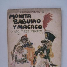 Libros antiguos: LIBROS DE PREMIO I - MONITA BABUINO Y MACACO O LOS TRES PILLETES - RAMON SOPENA.. Lote 52819543