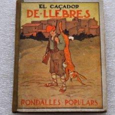 Libros antiguos: EL CAÇADOR DE LLEBRES. RONDALLES POPULARS RECOLLIDES PER VALERI SERRA I BOLDU. VOLUM. XVII. ANY 1933. Lote 56731560