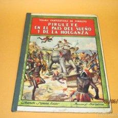 Libros antiguos - VIAJES FANTÁSTICOS DE PIRULETE: PIRULETE EN EL PAÍS DEL SUEÑO Y DE LA HOLGANZA 1933 - 57091051