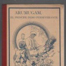 Libros antiguos: LIBRO ARUMUGAM - EL PRINCIPE INDIO PERSEVERANTE POR A. DE B. 4 GRAVADOS. Lote 57557823