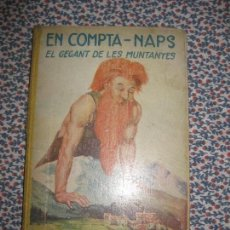 Libros antiguos: EN COMPTA NAPS. EL GEGANT DE LES MUNTANYES. EDITORIAL JUVENTUD 1930... Lote 64470723