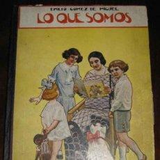 Libros antiguos: GOMEZ DE MIGUEL EMILIO - LO QUE SOMOS - 1924 - RAMÓN DE SOPENA BARCELONA 70 PP. 25 X 18 CM CARTONÉ L. Lote 12372360