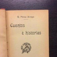 Libros antiguos: CUENTOS E HISTORIAS, G. PEREZ ARROYO. Lote 68049017
