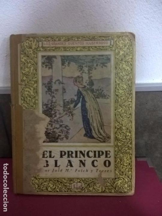 EL PRINCIPE BLANCO, FOLCH Y TORRES, 1927, ILUSTRACIONES DE JUNCEDA (Libros Antiguos, Raros y Curiosos - Literatura Infantil y Juvenil - Cuentos)