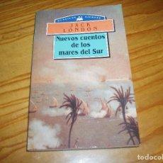 Libros antiguos: NUEVOS CUENTOS DE LOS MARES DEL SUR - JACK LONDON. Lote 71969983
