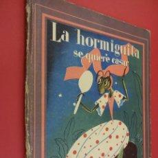 Libros antiguos: LA HORMIGUITA SE QUIERE CASAR. ED. SATURNINO CALLEJA. AÑO 1941. Lote 89261288