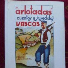 Libros antiguos: ALBERTO SAN CRISTOBAL- JESUS BASAÑEZ. ARLOTADAS CUENTOS Y SUCEDIDOS VASCOS. ED LIBRERÍA SAN ANTONIO. Lote 89689292