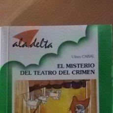 Libros antiguos: EL MISTERIO DEL TEATRO DEL CRIMEN (ULISES CABAL) - ALA DELTA - EDELVIVES. Lote 91247320