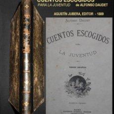 Libros antiguos: PCBROS - CUENTOS ESCOGIDOS PARA LA JUVENTUD - 1889 - ALFONSO DAUDET - ED. AGUSTÍN JUBERA, EDITOR. Lote 95569343