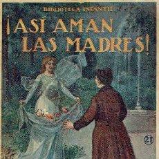 Libros antiguos: ¡ASÍ AMAN LAS MADRES!.. Lote 95814799