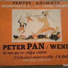 Libros antiguos: PETER PAN I WENDY. EL NEN QUE NO VOLGUÉ CRÈIXER - CONTES ANIMATS - APROXIMADAMENTE 1935 - CATALÀ. Lote 98546387