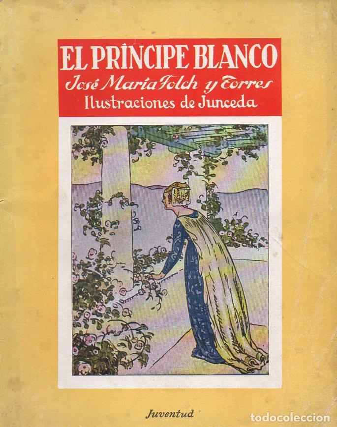 FOLCH Y TORRES : EL PRÍNCIPE BLANCO (JUVENTUD, S.F.) ILUSTRADO POR JUNCEDA (Libros Antiguos, Raros y Curiosos - Literatura Infantil y Juvenil - Cuentos)