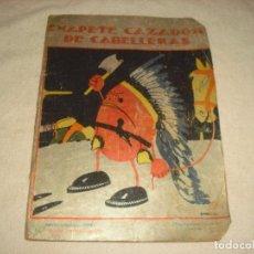 Libros antiguos: CHAPETE CAZADOR DE CABELLERAS . SERIE PINOCHO CONTRA CHAPETE . CUENTOS DE CALLEJA. Lote 100736895