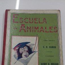 Libros antiguos: ESCUELA DE ANIMALES S.H. HAMER MAGNIFICAS ILUSTRACIONES H.B. NEILSON SOPENA EDITOR 1917 1° EDICION. Lote 104295432