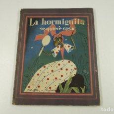 Libros antiguos: LA HORMIGUITA SE QUIERE CASAR, EDICIONES CALLEJA, 1941, MADRID. 25,5X32,5CM. Lote 105877271