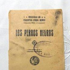 Libros antiguos: LOS PERROS NEGROS. BIBLIOTECA DE CUENTOS PARA NIÑOS. CASA EDITORIAL SATURNINO CALLEJA- FERNANDEZ. Lote 109349931