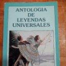 Libros antiguos: ANTOLOGIA LEYENDAS UNIVERSALES. Lote 109354987