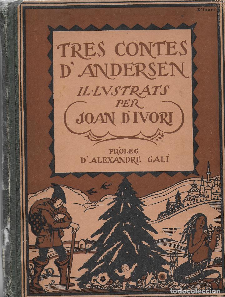 TRES CONTES D' ANDERSEN ILUSTRATS PER JOAN D' IVORI; PROL. A. GALÍ. BCN : TIP. CATALANA,1923. (Libros Antiguos, Raros y Curiosos - Literatura Infantil y Juvenil - Cuentos)