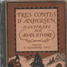 Libros antiguos: TRES CONTES D' ANDERSEN ILUSTRATS PER JOAN D' IVORI; PROL. A. GALÍ. BCN : TIP. CATALANA,1923. . Lote 110146855