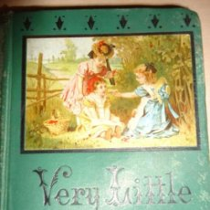 Libros antiguos: VERY LITTLE TALES FOR VERY LITTLE CHILDREN, IN SINGLE SYLLABLES OF THREE AND FOUR (& FIVE) LETTERS. Lote 113445207