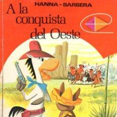 Libros antiguos: HANNA BARBERA : A LA CONQUISTA DEL OESTE (MOLINO, 1973). Lote 117677127