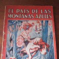 Libros antiguos: EL PAIS DELAS MONTAÑAS AZULES COLECCION MARUJITA Nº74 EDIT.MOLINO 1935 ILUST.32 PAGS . Lote 120490235