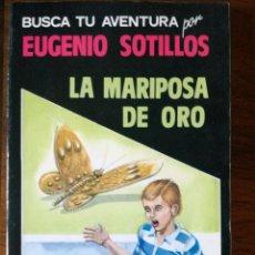 Libros antiguos: BUSCA TU AVENTURA LA MARIPOSA DE ORO LIBRO Y JUEGO EUGENIO SOTILLOS EDITORIAL ASTRI 1989 . Lote 127975151