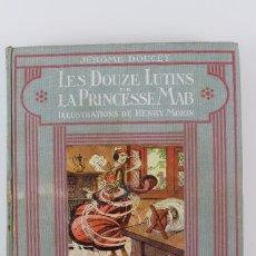 Libros antiguos: L-2768. LES DOUZE LUTINS DE LA PRINCESSE MAB .JEROME DOUCET. ED.HACHETTE. PARIS.1930.. Lote 130328470