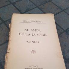 Libri antichi: EL AMOR DE LA LUMBRE - VALLADOLID 1915 - JULIO CABALLERO. Lote 132206982