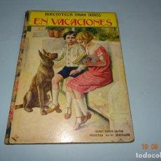 Libros antiguos: EN VACACIONES 1ª EDICIÓN DE 1934 EDITORIAL RAMON SOPENA BIBLIOTECA PARA NIÑOS. Lote 133867634