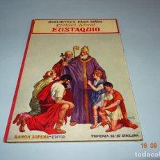 Livres anciens: EUSTAQUIO 1ª EDICIÓN DE 1919 EDITORIAL RAMÓN SOPENA BIBLIOTECA PARA NIÑOS. Lote 133931318