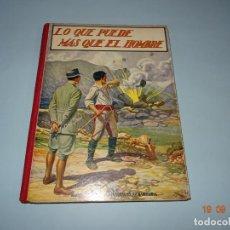 Libros antiguos: LO QUE PUEDE MAS QUE EL HOMBRE DE 1930 EDITORIAL RAMÓN SOPENA BIBLIOTECA PARA NIÑOS. Lote 133943622