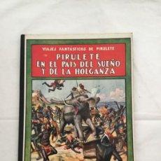 Libros antiguos: PIRULETE EN EL PAÍS DEL SUEÑO Y DE LA HOLGANZA. 1933. EDITORIAL SOPENA. Lote 135455734